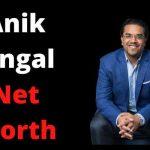 Anik Singal Net Worth 2021 Age,Height,Companies