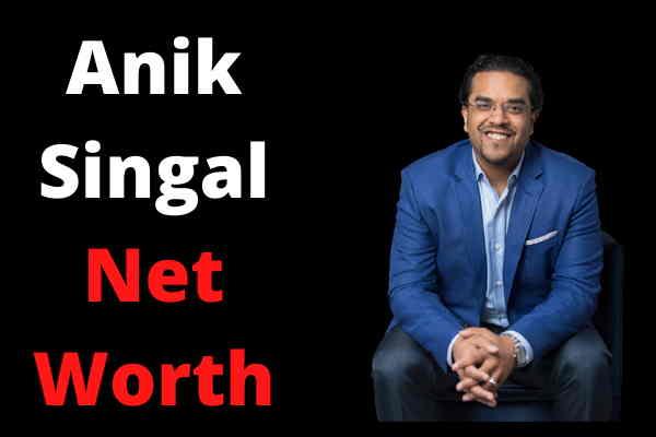 Anik Singal Net Worth