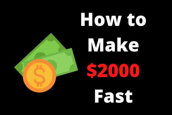 How to Make $2000 Fast
